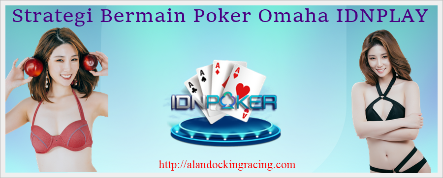 Strategi Bermain Poker Omaha IDNPLAY