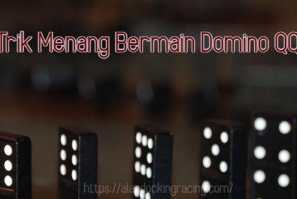 Trik Menang Bermain Domino QQ